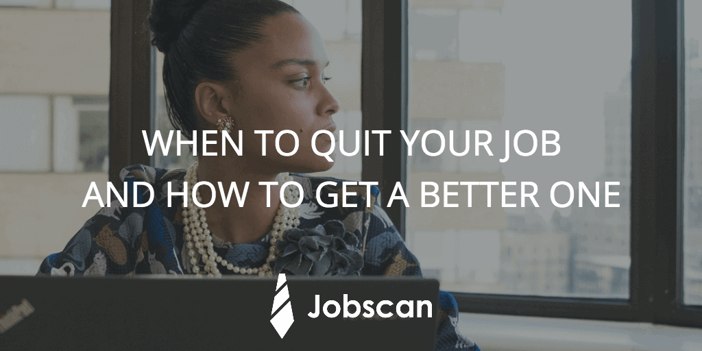 When to quit your job and how to get a better one.